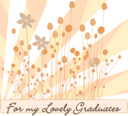 For My Lovely Graduates